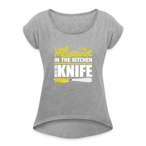 Colonel Mustard - Women's Roll Cuff T-Shirt