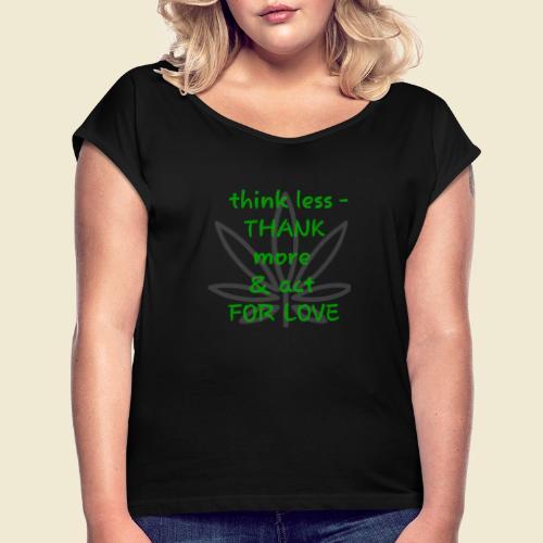 108-lSa Inspi-Shirt-87 think less THANK MORE - Women's Roll Cuff T-Shirt