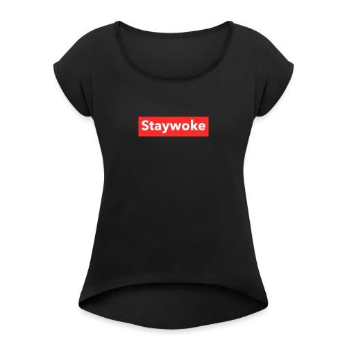 Stay woke - Women's Roll Cuff T-Shirt