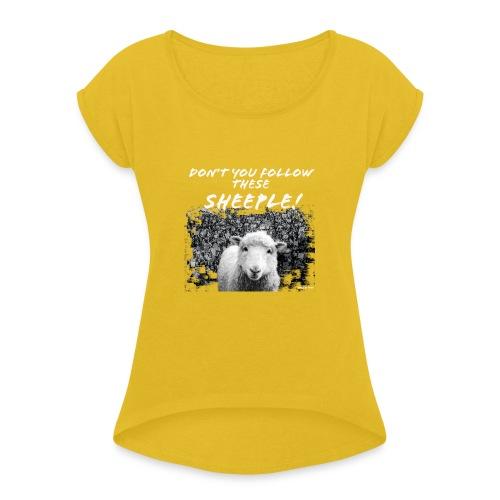 Don't You Follow These Sheeple! - Women's Roll Cuff T-Shirt