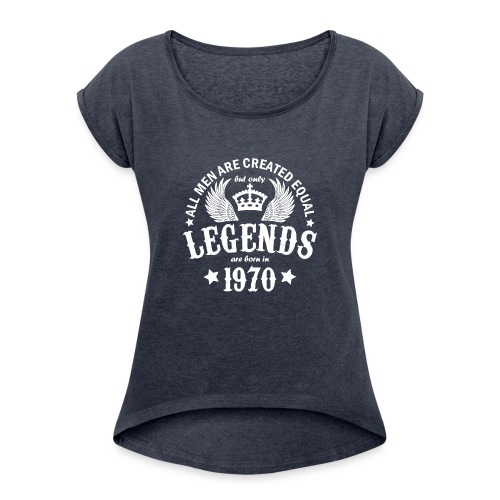 Only Legends are Born in 1970 - Women's Roll Cuff T-Shirt