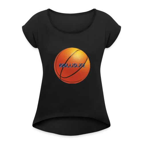 BBallislife - Women's Roll Cuff T-Shirt