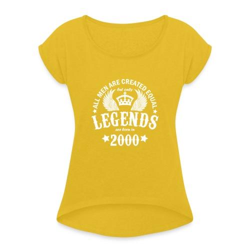 Legends are Born in 2000 - Women's Roll Cuff T-Shirt