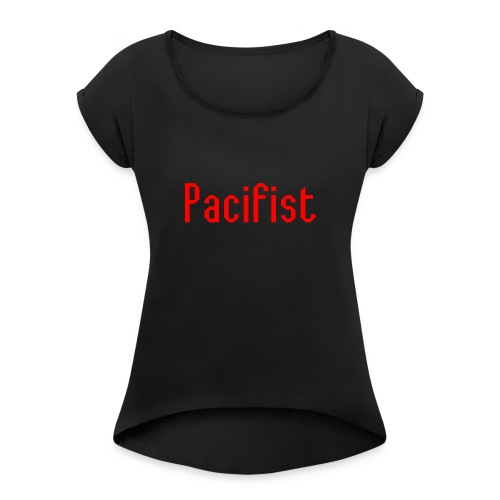 Pacifist T-Shirt Design - Women's Roll Cuff T-Shirt