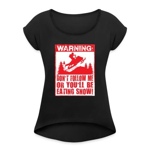 Snowmobile Warning - Women's Roll Cuff T-Shirt