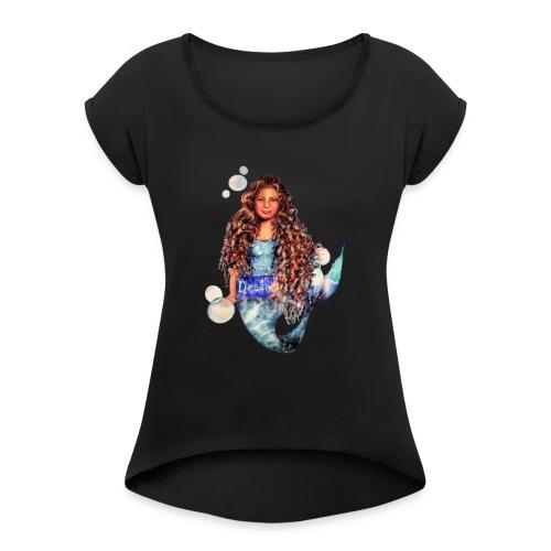 Mermaid dream - Women's Roll Cuff T-Shirt