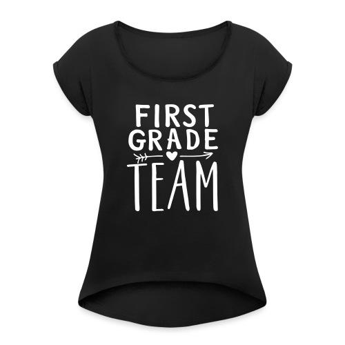 First Grade Team Teacher T-Shirts - Women's Roll Cuff T-Shirt