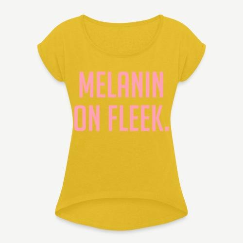 Melanin On Fleek - Women's Roll Cuff T-Shirt