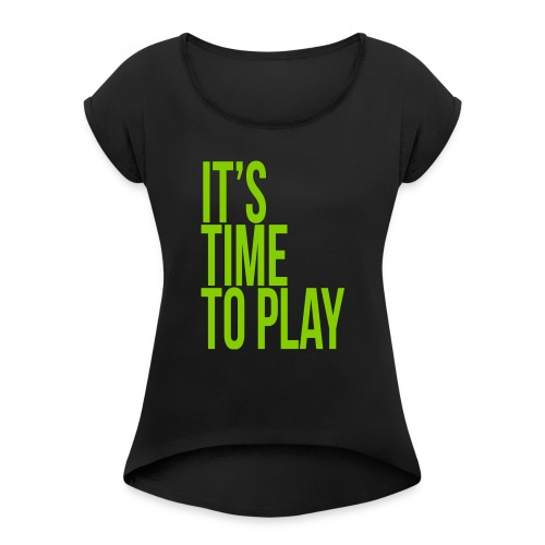 It's time to play - Women's Roll Cuff T-Shirt
