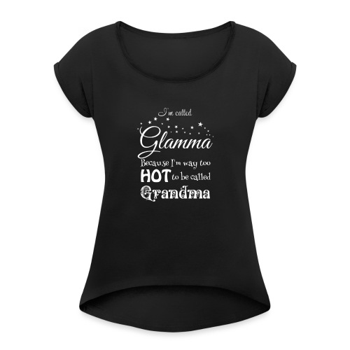 Hot Glamma Grandma - Women's Roll Cuff T-Shirt