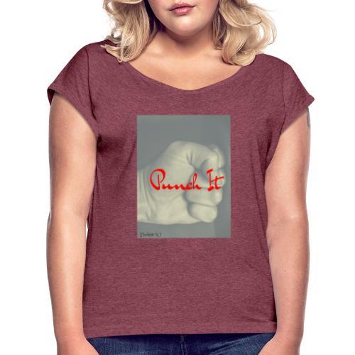 Punch it by Duchess W - Women's Roll Cuff T-Shirt