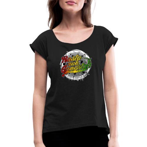 Rasta nuh Gangsta - Women's Roll Cuff T-Shirt