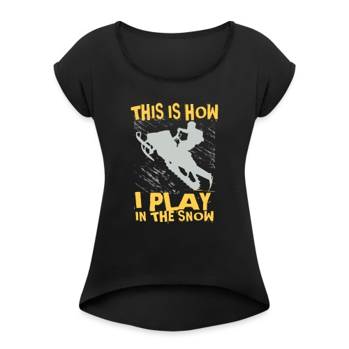 Snowmobile Snow Play - Women's Roll Cuff T-Shirt