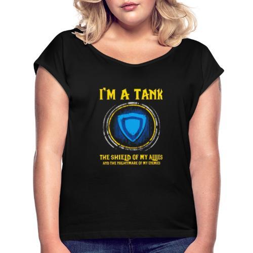 I m A Tank - Women's Roll Cuff T-Shirt