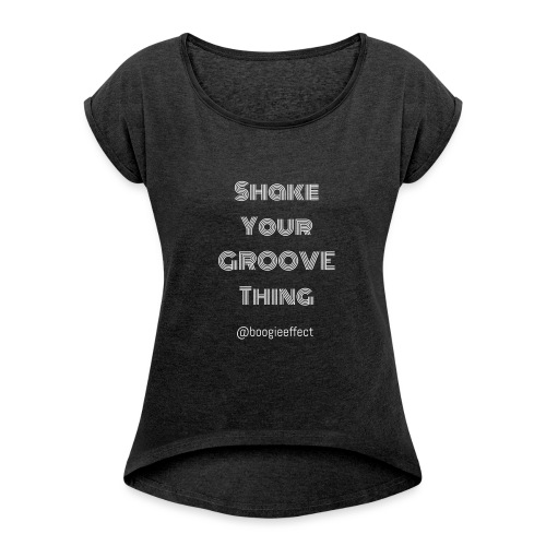 shake your groove thing white - Women's Roll Cuff T-Shirt