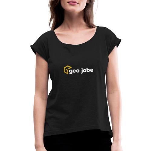 GEO Jobe Corp Logo White Text - Women's Roll Cuff T-Shirt
