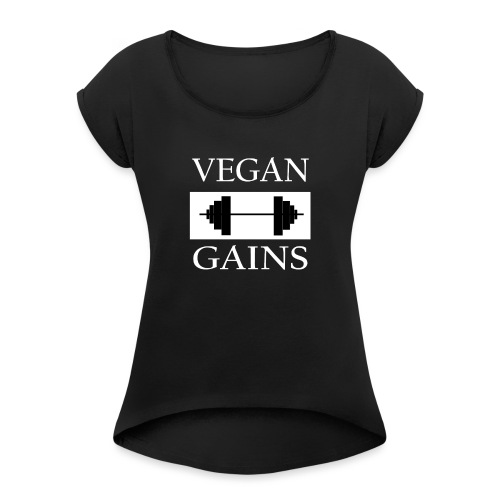 Vegan Gains white font - Women's Roll Cuff T-Shirt