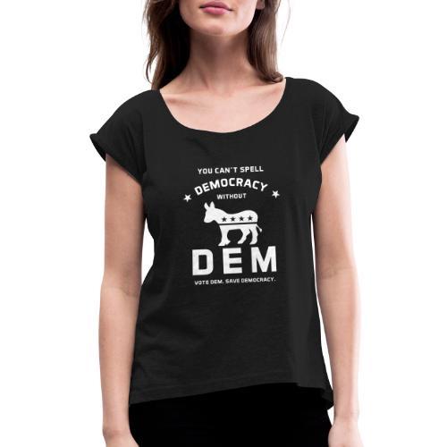 DEM for Democracy T-shirt - Women's Roll Cuff T-Shirt