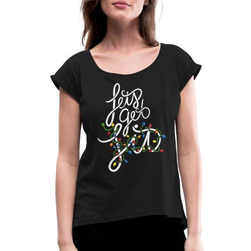Let's get lit - Women's Roll Cuff T-Shirt