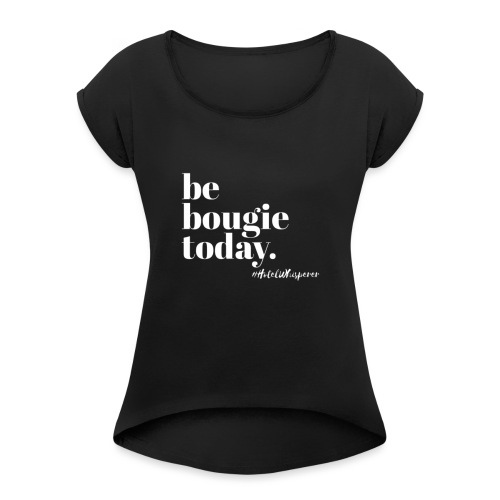 Be Bougie Today - Black - Women's Roll Cuff T-Shirt