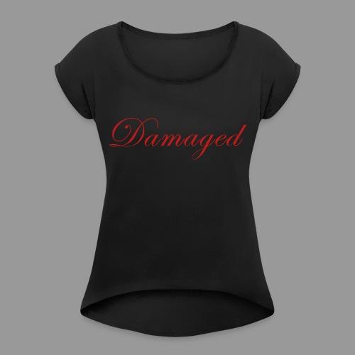 Damaged - Women's Roll Cuff T-Shirt