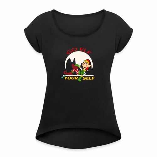 Go Elf Your self mery cristmas - Women's Roll Cuff T-Shirt