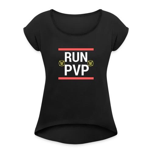 Run PVP - WoW Merch - Women's Roll Cuff T-Shirt