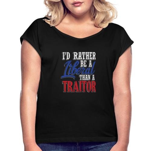Rather Liberal Than Traitor - Women's Roll Cuff T-Shirt