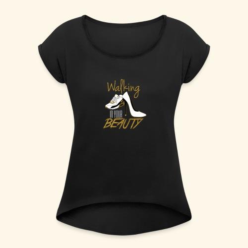 Walking in your Beauty tshirt - Women's Roll Cuff T-Shirt
