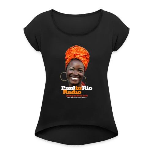 Paul in Rio Radio - Mágica garota - Women's Roll Cuff T-Shirt