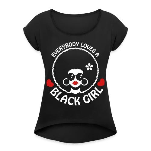 Everybody Loves A Black Girl - Version 3 Reverse - Women's Roll Cuff T-Shirt