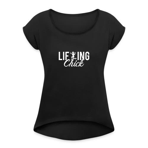 Lifting Fitness Chick - Women's Roll Cuff T-Shirt
