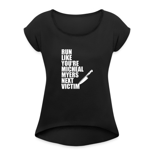 Run like you are Micheal Myers next victim - Women's Roll Cuff T-Shirt