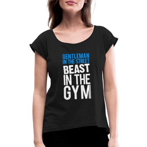 Beast in the Gym - Gym Motivation - Women's Roll Cuff T-Shirt