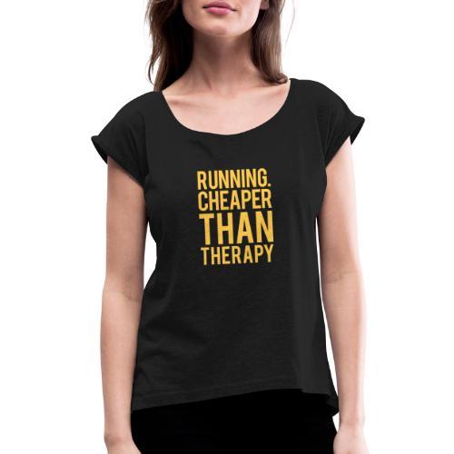 Running cheaper than therapy - Women's Roll Cuff T-Shirt