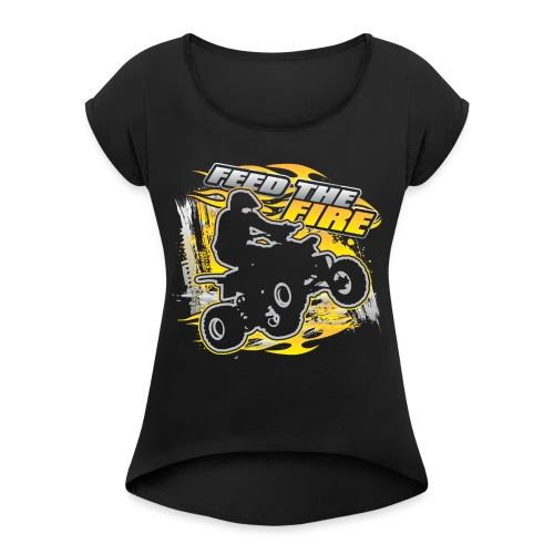 ATV Quad Feed the Fire - Women's Roll Cuff T-Shirt
