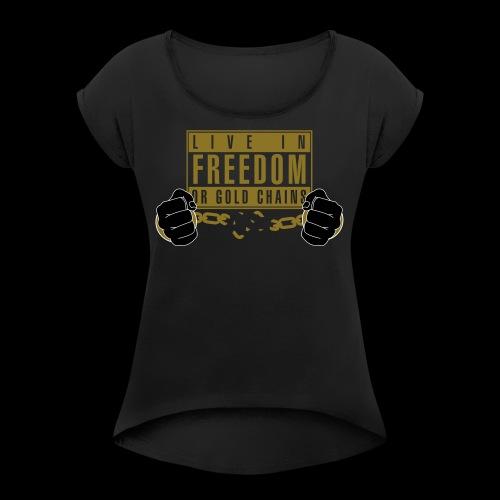 Live Free - Women's Roll Cuff T-Shirt