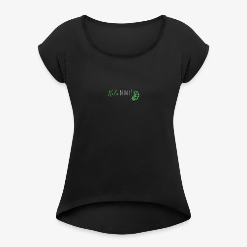 Kale beauty! - Women's Roll Cuff T-Shirt