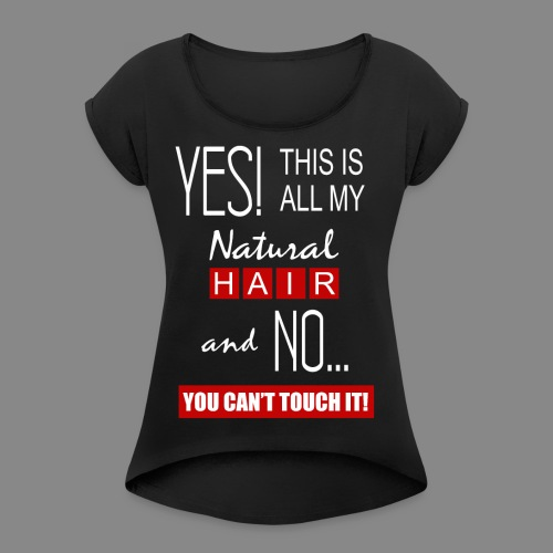 This is All My Hair 2 - Women's Roll Cuff T-Shirt