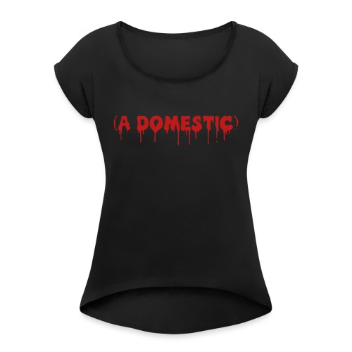 A Domestic - Women's Roll Cuff T-Shirt