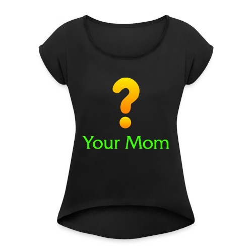 Your Mom Quest ? World of Warcraft - Women's Roll Cuff T-Shirt
