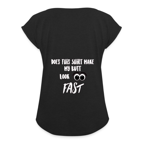 DOES THIS SHIRT MAKE MY BUTT LOOK FAST - WHITE - Women's Roll Cuff T-Shirt