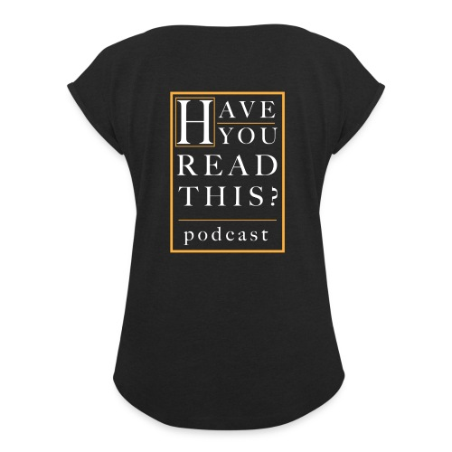 Have You Read This? Podcast - Women's Roll Cuff T-Shirt