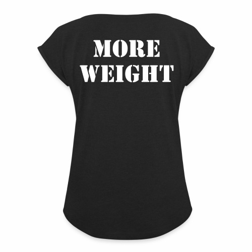 """""""More weight"""" Quote by Giles Corey in 1692. - Women's Roll Cuff T-Shirt"""