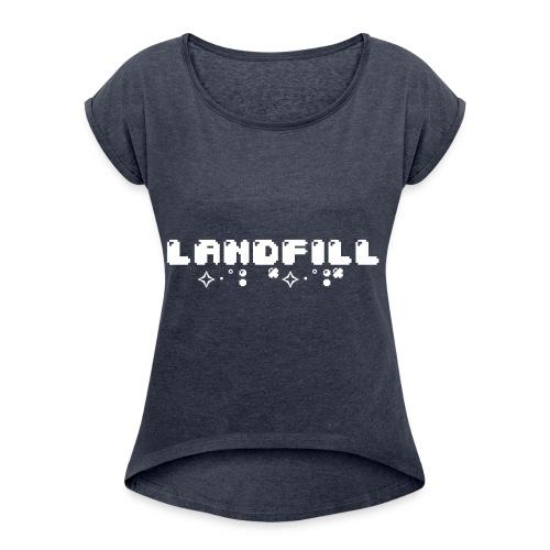 Landfill - Women's Roll Cuff T-Shirt