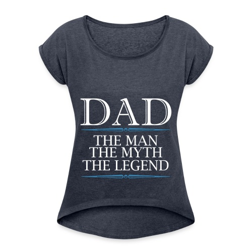 Dad The Man The Myth The Legend - Women's Roll Cuff T-Shirt