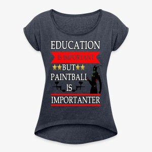 Education is Important but paintball is importante - Women's Roll Cuff T-Shirt