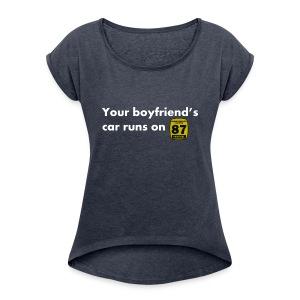 Boyfriends Fuel Preference - Women's Roll Cuff T-Shirt