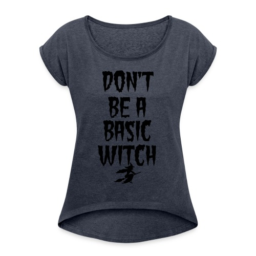 Don't Be a Basic Witch! - Women's Roll Cuff T-Shirt