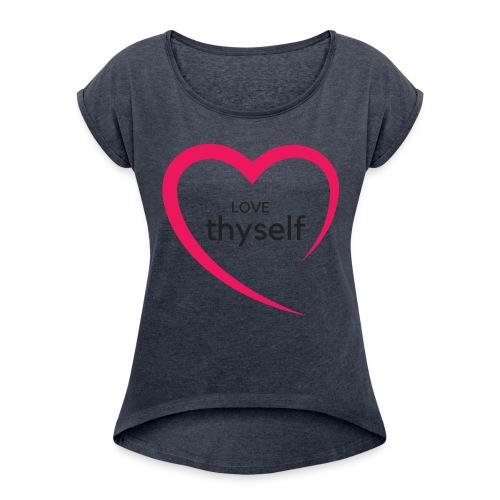Love Thyself - Women's Roll Cuff T-Shirt